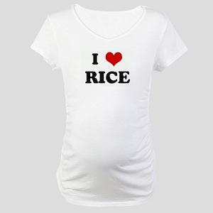 I Love RICE Maternity T-Shirt
