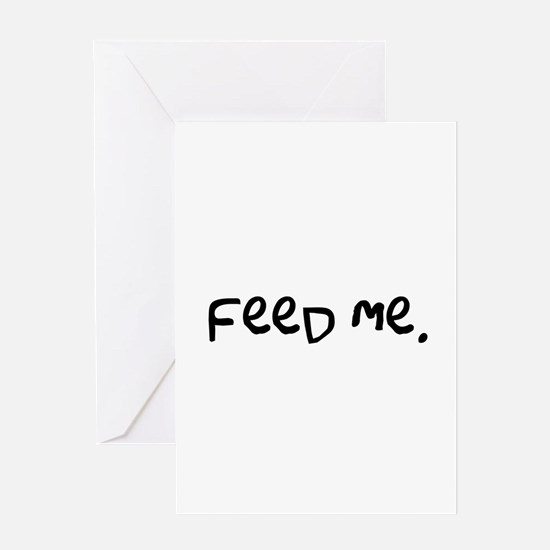 feed me. Greeting Card