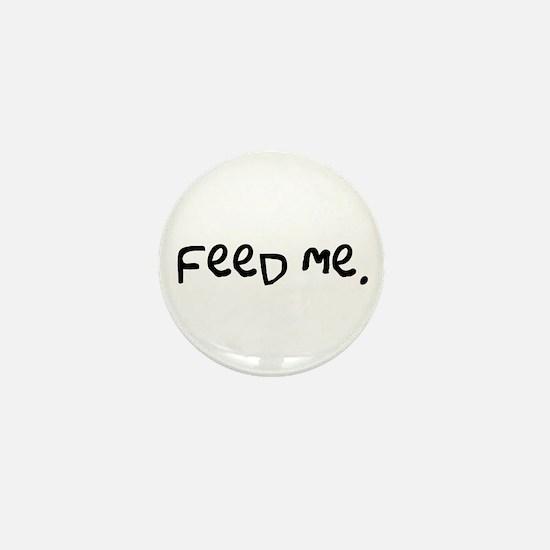 feed me. Mini Button