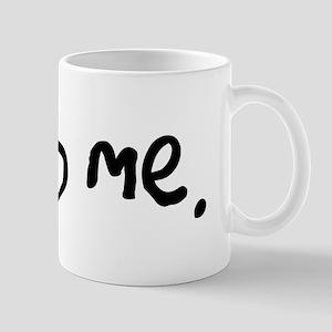 feed me. Mug