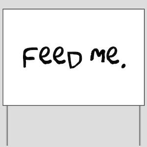 feed me. Yard Sign