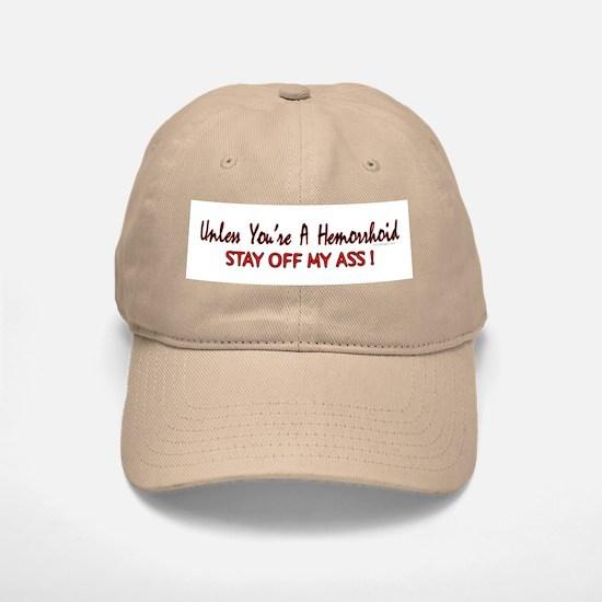 Unless you're a hemorrhoid... Baseball Baseball Cap