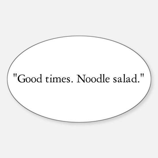 Good times. Noodle salad. Oval Decal