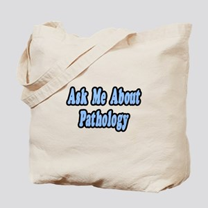"""""""Ask Me About Pathology"""" Tote Bag"""