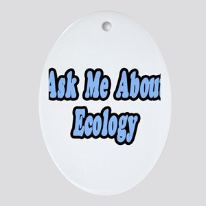 """""""Ask Me About Ecology"""" Oval Ornament"""