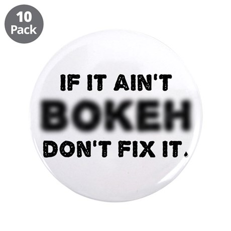 """If It Ain't Bokeh, Don't Fix 3.5"""" Button (10"""