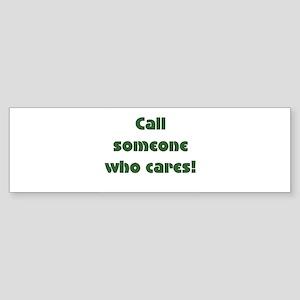 Call someone who cares Bumper Sticker