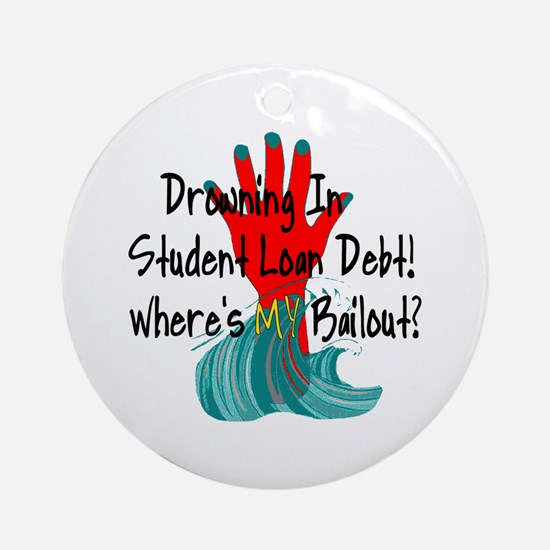 Bail Out My Student Loans Ornament (Round)