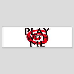Play With Me Bumper Sticker