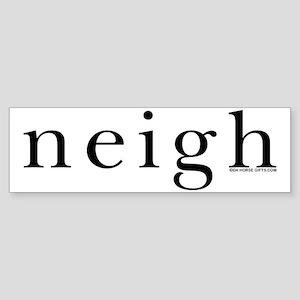 Neigh. Horse language. Bumper Sticker