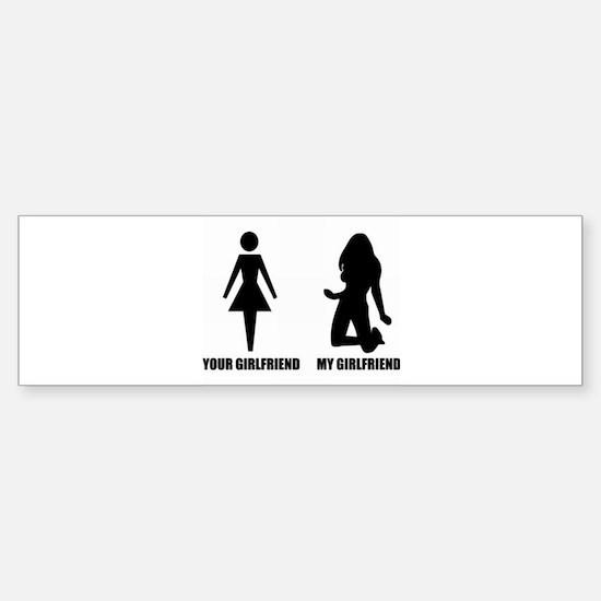 Your Girlfriend My Girlfriend Bumper Bumper Bumper Sticker