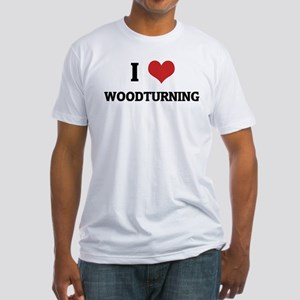 I Love Woodturning Fitted T-Shirt
