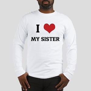 I Love My Sister Long Sleeve T-Shirt