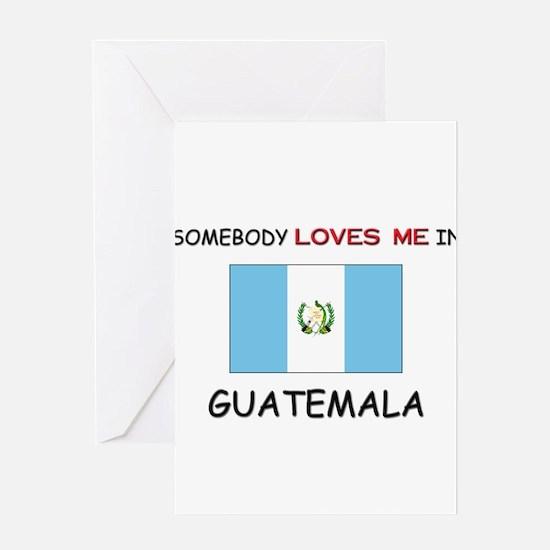 Somebody Loves Me In GUATEMALA Greeting Card