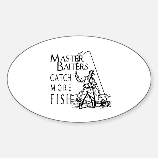 Master baiters catch more fish ~ Oval Decal