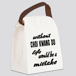 Without Choi Kwang Do life would Canvas Lunch Bag