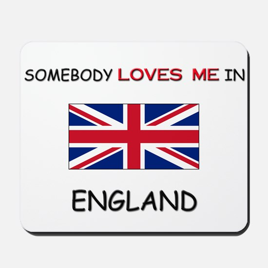 Somebody Loves Me In ENGLAND Mousepad