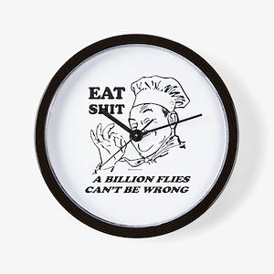 Eat Shit. Flies can't be wrong ~  Wall Clock