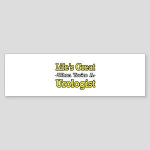 """""""Life's Great...Urologist"""" Bumper Sticker"""