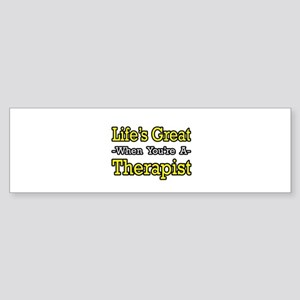 """Life's Great...Therapist"" Bumper Sticker"