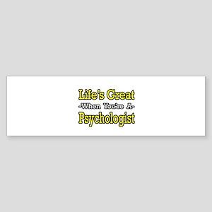 """Life's Great...Psychologist"" Bumper Sticker"