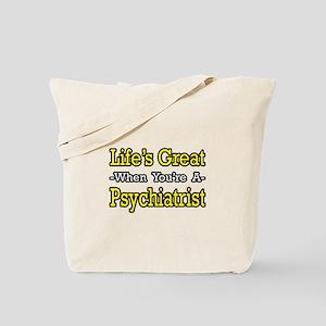 """Life's Great...Psychiatrist"" Tote Bag"