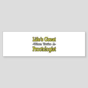 """Life's Great...Proctologist"" Bumper Sticker"