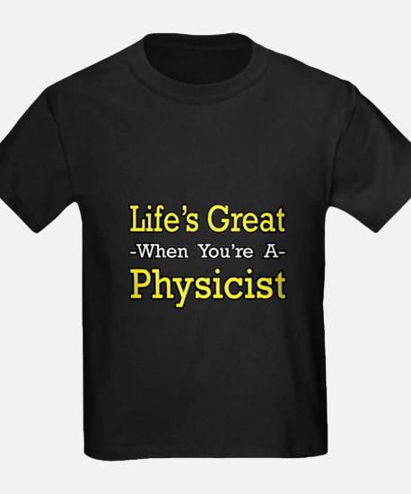 """""""Life's Great...Physicist"""" T"""