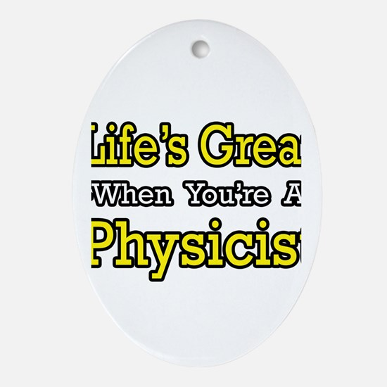 """""""Life's Great...Physicist"""" Oval Ornament"""