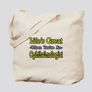 """""""Life's Great...Ophthalmologist"""" Tote Bag"""