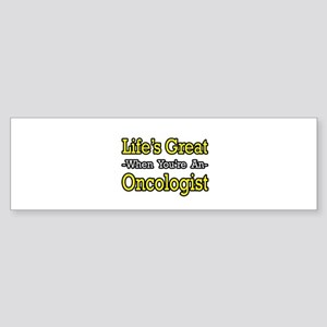 """""""Life's Great...Oncologist"""" Bumper Sticker"""