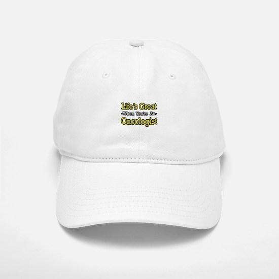 """Life's Great...Oncologist"" Baseball Baseball Cap"