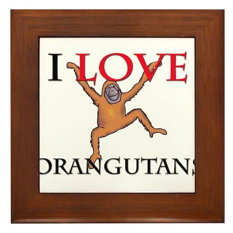 I Love Orangutans Framed Tile