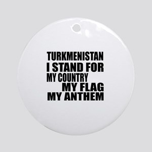 I Stand For Turkmenistan Round Ornament