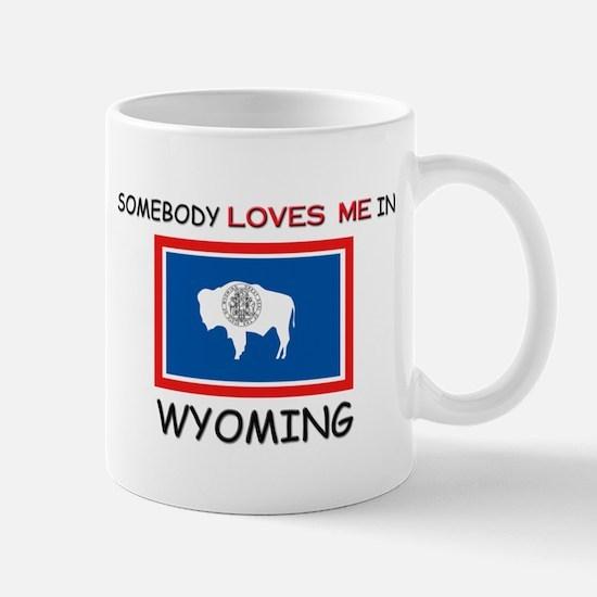 Somebody Loves Me In WYOMING Mug