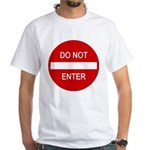 Do Not Enter Sign White T-Shirt