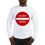 Do Not Enter Sign Long Sleeve T-Shirt