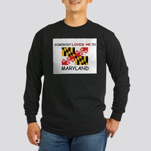 Somebody Loves Me In MARYLAND Long Sleeve Dark T-S