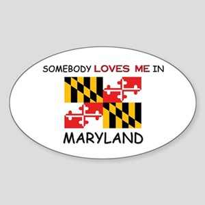 Somebody Loves Me In MARYLAND Oval Sticker