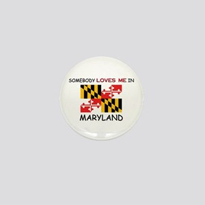 Somebody Loves Me In MARYLAND Mini Button