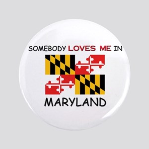 """Somebody Loves Me In MARYLAND 3.5"""" Button"""