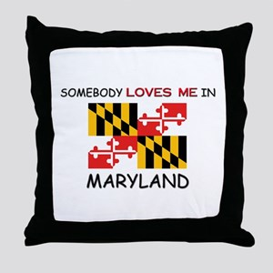 Somebody Loves Me In MARYLAND Throw Pillow