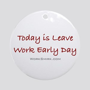 Leave Work Early Day Ornament (Round)