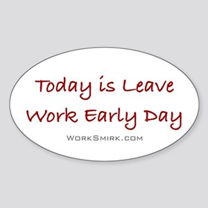 Leave Work Early Day Oval Sticker
