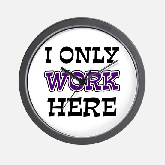 Only Work Here Wall Clock