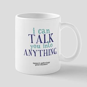 I CAN TALK YOU INTO ANYTHING Mug