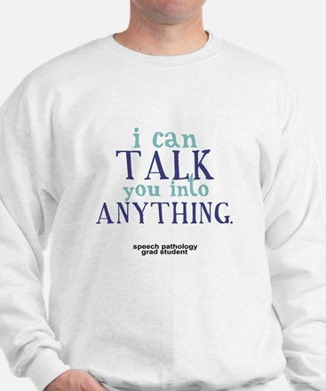 I CAN TALK YOU INTO ANYTHING Sweatshirt