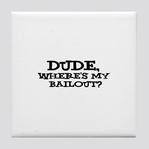 Where Is My Bailout Tile Coaster
