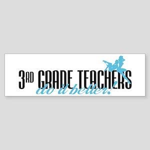 3rd Grade Teachers Do It Better! Bumper Sticker