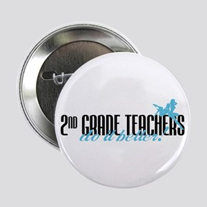 "2nd Grade Teachers Do It Better! 2.25"" Button"